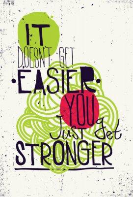 Affisch Affisch. Det blir inte lättare du bara få starkare