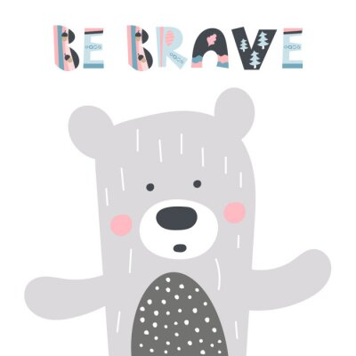 Affisch Cute hand drawn nursery poster with bear and letters Be brave for kids. Scandinavian style design greeting card. Vector illustration.