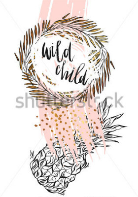 Affisch Hand drawn vector typography poster - Inspirational quote 'wild child' with pineapple,brunch frame and brush texture in gold and pastel colors - For greeting cards,posters,prints or home decorations.
