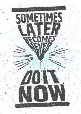 Affisch Ibland senare blir aldrig, gör det nu kreativ motiverande inspirerande citat på vit bakgrund. Värdet av tid typografiska koncept. Vektor affischen för dekoration eller skriva ut.