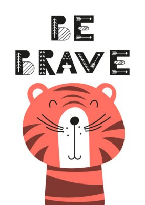 Affisch Poster for nursery scandi design with cute tiger and text Be brave in Scandinavian style. Vector Illustration. Kids illustration for baby clothes, greeting card, wrapping paper.