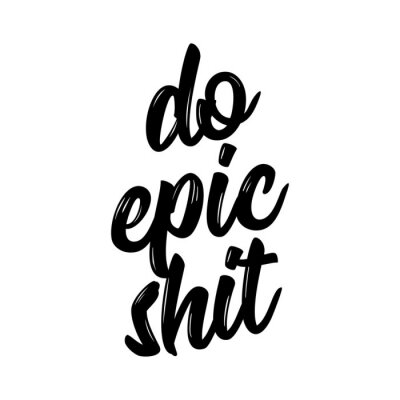 Canvastavlor Do epic shit - Trendy calligraphy. Vector illustration on white background. Sassy  message. It can be used for t-shirt, phone case, poster, mug etc.