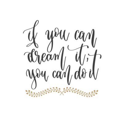 Canvastavlor if you can dream it, you can do it - hand lettering inscription positive quote, motivation and inspiration phrase
