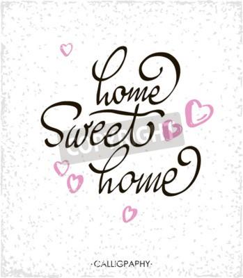 Canvastavlor Lettering typografi poster. Calligraphic citationstecken Home sweet home.For housewarming affischer, gratulationskort, hem decorations.illustration.