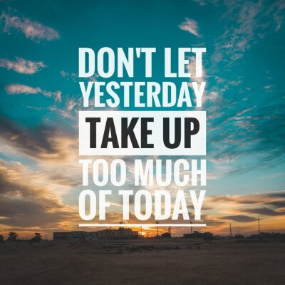 Canvastavlor Motivational and inspirational quote - Don't let yesterday take up too much of today.