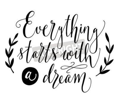 Fototapet Allt börjar med en dröm. Inspirerande citat. Handritad vintageillustration med handbokstäver. Denna illustration kan användas som ett tryck på t-shirts och påsar, stationärt eller som affisch.