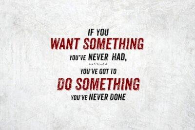 Fototapet Inspiration citat: Om du vill ha något du aldrig haft, you'v
