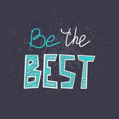 Väggdekor Be the Best hand drawn lettering . Creative handwritten vector saying isolated on dark background. Sticker typography design. Motivational quote style