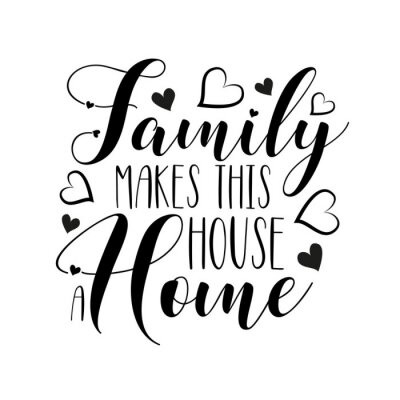 Väggdekor Family makes this house a home- positive handwritten text, with  hearts. Good for greeting card and  t-shirt print, flyer, poster design, mug.