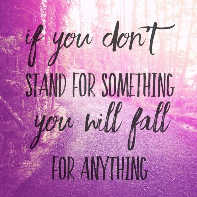 Väggdekor Inspirational Typographic Quote - If you don't stand for something you will fall for anything