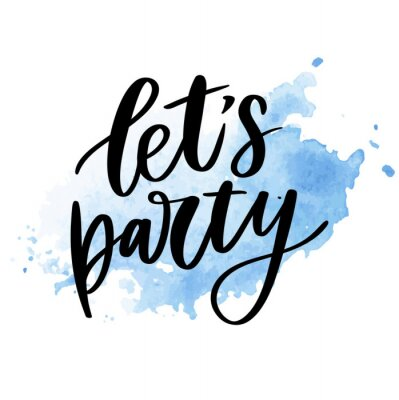 Väggdekor Let's party. Inspirational vector Hand drawn typography poster. T shirt calligraphic design.
