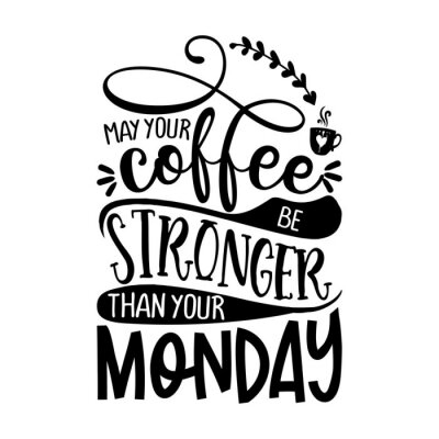 Väggdekor may your coffee be stronger than your Monday - Concept with coffee cup. Good for scrap booking, motivation posters, textiles, gifts, bar sets.