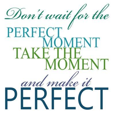 Väggdekor Ta nu och göra det perfekt citat